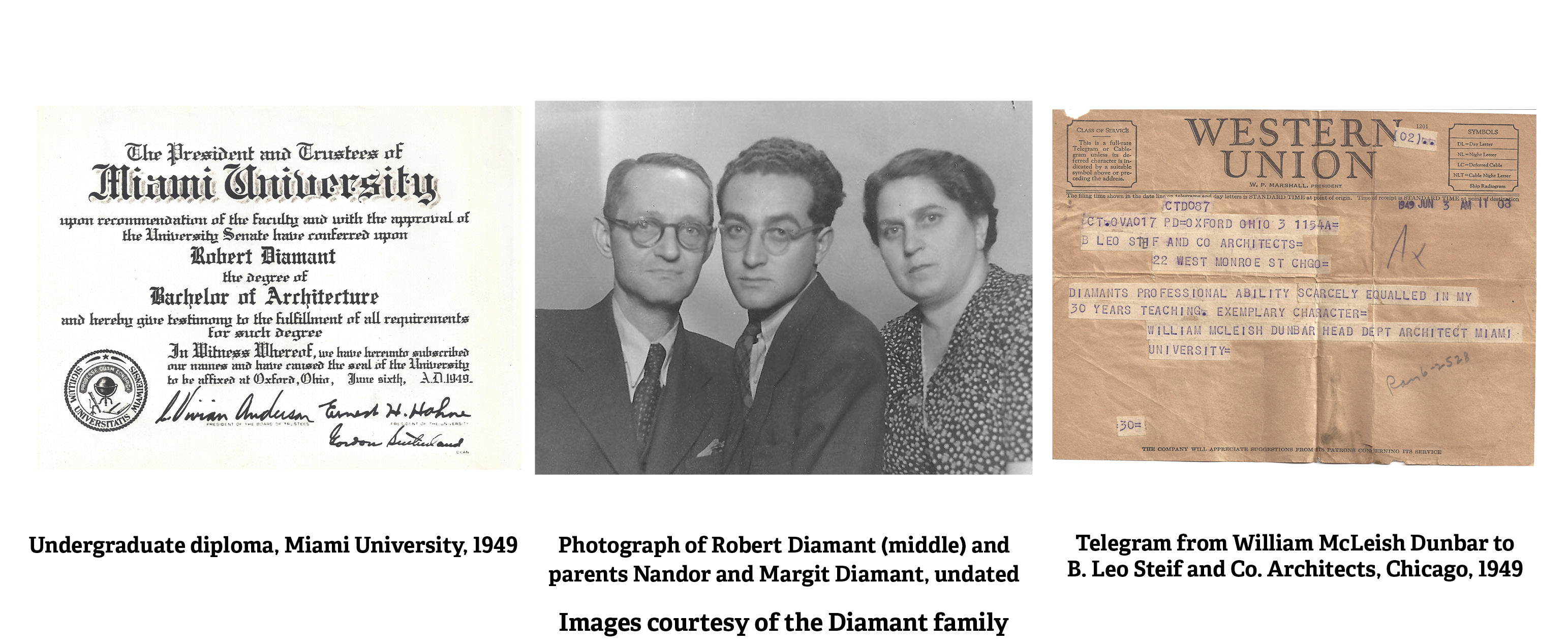 Undergraduate diploma, Miami University, 1949 and Photograph of Robert Diamant (middle) and parents Nandor and Margit Diamant, undated and Telegram from William McLeish Dunbar to B. Leo Steif and Co. Architects, Chicago, 1949