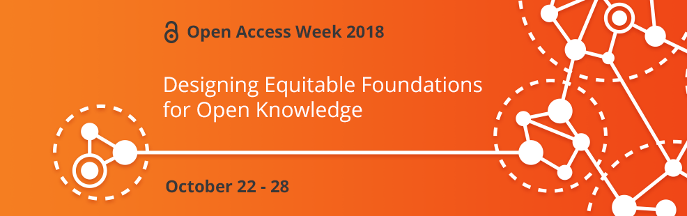 Open Access Week 2018 - Designing Equitable Foundations for Open Knowledge - October 22 to 28