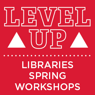 Level Up Libraries Spring Workshops